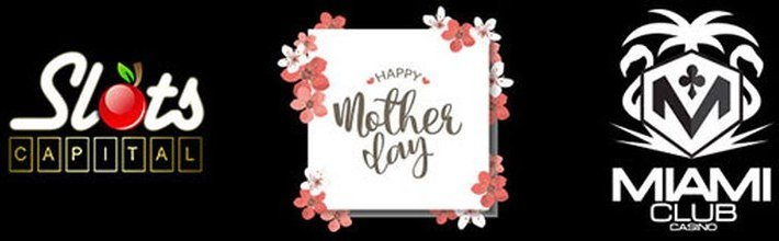 Celebrate Mother's Day with Great Offers at Miami Club, Slots Capital Casino